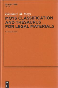 Moys, Elizabeth M.   Moys classification and thesaurus for legal materials.  5th ed. / revised and expanded by Diana Morris, Helen Garner, Sarah Wheeler.  De Gruyter Saur, 2013