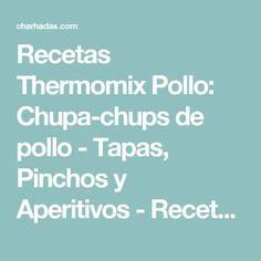 Recetas Thermomix Pollo: Chupa-chups de pollo - Tapas, Pinchos y Aperitivos - Recetas de cocina - Charhadas.com