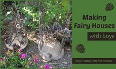 Boy Mama Teacher Mama   Making Fairy Houses with Boys