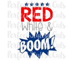Red, White & Boom SVG, DXF, EPS, png Files for Cutting Machines Cameo or Cricut - 4th of July svg, July 4th Svg, America Svg, Patriotic Svg