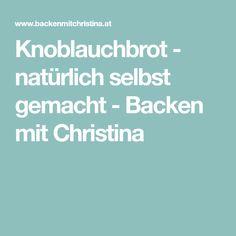 Knoblauchbrot - natürlich selbst gemacht - Backen mit Christina Baking Tips, Cooking, New Recipes, Tips And Tricks