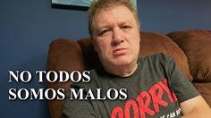 NO TODOS SOMOS MALOS