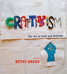 Craftivism: The Art of Craft and Activism by Betsy Greer. Dive into the power of craft + activism!