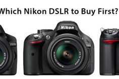 Which Nikon DSLR to Buy First?