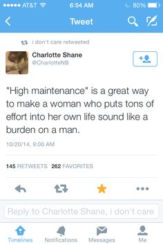 """High maintenance"" I've had this comment about myself from men...My reply? If you consider me High Maintenance, I'll take that as a compliment, because I support my High Maintenance Self!!"