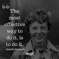 """""""The most effective way to do it, is to do it"""" -Amelia Earhart  This woman inspires us to do more. Check out how to find your own thing to do at our site."""