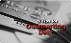 5 tips for outsmarting debt.