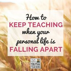 Strategies on how to keep teaching seemingly insurmountable obstacles in your personal life.