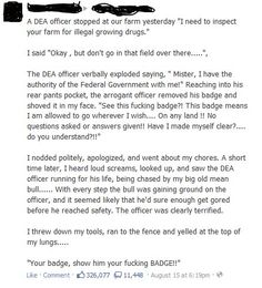 Funny story – A DEA officer stopped at our farm yesterday