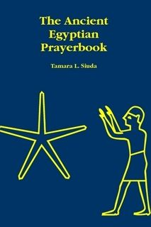 The Ancient Egyptian Prayerbook, by Tamara L. Siuda. My book with 110 translations of ancient hymns and prayers is still available @lulu . :)