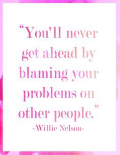 Triple Max Tons: Wise Words By Willie Nelson Mom Quotes, Quotable Quotes, Poetry Quotes, Words Quotes, Wise Words, Quotes To Live By, Life Quotes, Sayings, Amazing Quotes