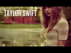 All Too Well - Taylor Swift. My favorite song!!!