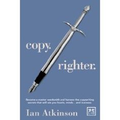Copy. Righter: Become a master wordsmith and harness the copywriting secrets that will win you hearts, minds... and business - Ian Atkinson