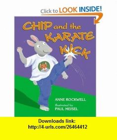 Chip and the Karate Kick (Good Sports) (9780060284428) Anne Rockwell, Paul Meisel , ISBN-10: 0060284420  , ISBN-13: 978-0060284428 ,  , tutorials , pdf , ebook , torrent , downloads , rapidshare , filesonic , hotfile , megaupload , fileserve