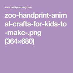 zoo-handprint-animal-crafts-for-kids-to-make-.png (364×680)