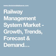 Railway Management System Market - Growth, Trends, Forecast & Demand…