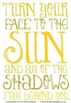 Turn your face to the sun and all of the shadows fall behind you. - Walt WHITMAN (Author/Poet. USA, 1819-1892). Design & Typography by Emily MOWRER (Artist, USA) via her website.