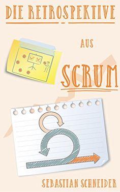 Die Retrospektive aus Scrum eBook: Sebastian Schneider: Amazon.de: Kindle-Shop