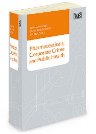 Pharmaceuticals, Corporate Crime and Public Health - by Graham Dukes, John Braithwaite, and J.P. Moloney - August 2014