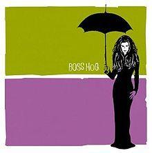 Boss Hog (album) - Wikipedia, the free encyclopedia