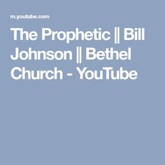 The Prophetic || Bill Johnson || Bethel Church - YouTube