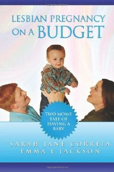 Lesbian Pregnancy On A Budget - Two Moms' Tale Of Having A Baby:Amazon:Books