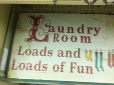 """""""Laundry Room- Loads and loads of fun"""" Glad this encourages my attitude during laundry :) - (Hobby Lobby sign)"""