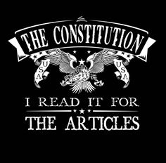 SONS OF LIBERTY TEES:  The Constitution. I Read if for the Articles. T-Shirt.  AVAILABLE HERE:  2nd Amendment T-Shirts ~ Defend the Second T-Shirts ~ Don't Tread On Me Hoodie Sweatshirts
