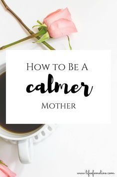 how to be a calmer mother