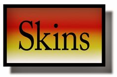 Ramblings...Essays and Such...: Skins