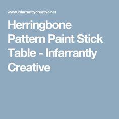 Herringbone Pattern Paint Stick Table - Infarrantly Creative