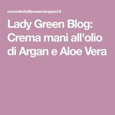 Lady Green Blog: Crema mani all'olio di Argan e Aloe Vera