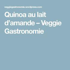 Quinoa au lait d'amande – Veggie Gastronomie