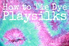 How to Tie Dye Playsilks ~ The Artful Parent