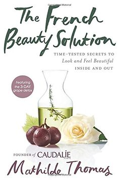 The French Beauty Solution: Time-Tested Secrets to Look a...