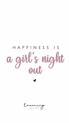 Happiness is. - Wisdom quotes - Happiness is… a girl's night out. Sarcastic Relationship Quotes, Quotes About Love And Relationships, Life Quotes To Live By, Kids Love Quotes, Girls Night Quotes, Night Out Quotes, Quotes Children, Family Quotes, Inspirational Quotes About Change