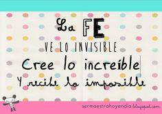 La Fe ve lo invisible, Cree lo increible y Recibe lo imposible   http://sermaestrahoyendia.blogspot.com.es/2013/01/feliz-sabado.html