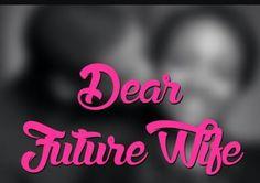 THE SPOT: Dear Future Wife!!