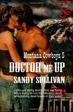 Doctor Me Up (Montana Cowboys 5) by Sandy Sullivan. $8.99. Publication: October 19, 2012. Publisher: Secret Cravings Publishing (October 19, 2012)