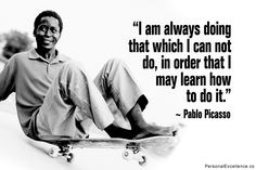 """I am always doing that which I can not do, in order that I may learn how to do it."" ~ Pablo Picasso #inspirational #quotes #learning #growth #confidence"
