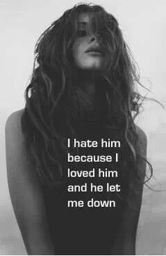 ....He let me down more than anyone ever has, because I trusted him as the one person in my life to never do so.
