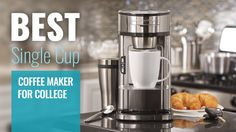 How to Find the Best Single Cup Coffee Maker for College Coffee Magazine, College Reviews, Single Cup Coffee Maker, Popcorn Maker, Good Things