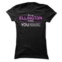 nice Its An ELLINGTON Thing  Check more at http://doomtshirts.xyz/hot-tshirts/its-an-ellington-thing-today
