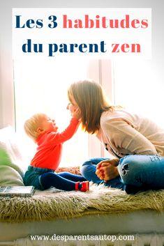 Les 3 habitudes pour être un parent zen au quotidien #desparentsautop #educationpositive #zen #enfant #parent