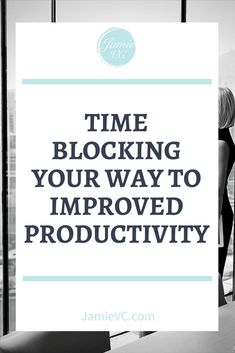 Time Blocking Your Way to Improved Productivity - JamieVC