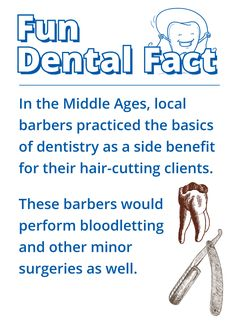 Fun Dental Fact: In the Middle Ages, local barbers practiced the basics of dentistry as a side benefit for their hair-cutting clients.