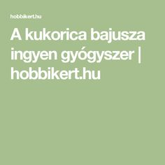 A kukorica bajusza ingyen gyógyszer | hobbikert.hu