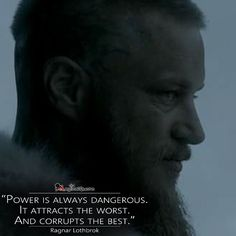 """Power is always dangerous. It attracts the worst. And corrupts the best."" - #RagnarLothbrok #Vikings #vikingsquotes #historyvikings #quote #quotes #magicalquote by magicalquote"