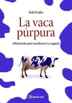 Books Must Read La vaca púrpura, Diferénciate para transformar tu negocio, Author : Seth Godin Seth Godin, Good Books, Books To Read, My Books, Nelson Books, Motivational Books, Community Manager, Book And Magazine, Business Quotes