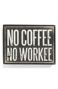 """Free shipping and returns on PRIMITIVES BY KATHY 'No Coffee No Workee' Box Sign at Nordstrom.com. Printed with, """"No Coffee No Workee,"""" this rustic box sign adds a clever touch to your décor while providing a reminder of what's really important while you're on the clock."""
